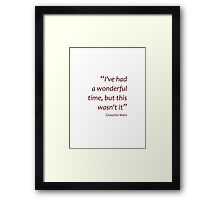 I've had a wonderful time... (Amazing Sayings) Framed Print