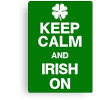KEEP CALM AND IRISH ON Canvas Print