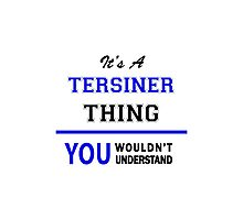 It's a TERSINER thing, you wouldn't understand !! Photographic Print