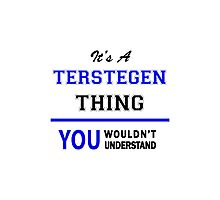 It's a TERSTEGEN thing, you wouldn't understand !! Photographic Print