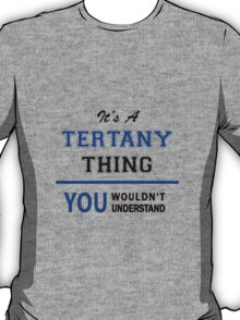 It's a TERTANY thing, you wouldn't understand !! T-Shirt