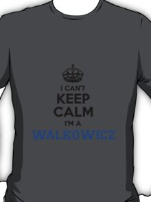 I cant keep calm Im a WALKOWICZ T-Shirt