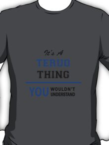 It's a TERUO thing, you wouldn't understand !! T-Shirt