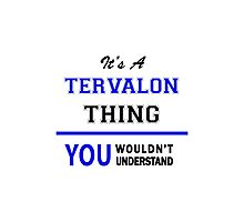 It's a TERVALON thing, you wouldn't understand !! Photographic Print