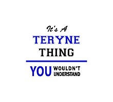 It's a TERYNE thing, you wouldn't understand !! Photographic Print