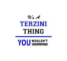 It's a TERZINI thing, you wouldn't understand !! Photographic Print