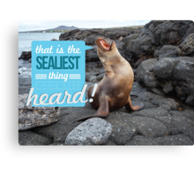 That Is The Sealiest Thing I Have Ever Heard Canvas Print