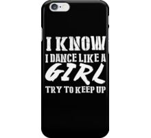 I Know I Dance Like A Girl Try To Keep Up - TShirts & Hoodies iPhone Case/Skin