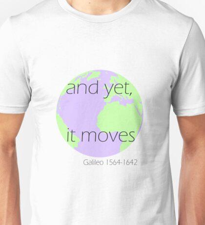 And yet, it moves- Galileo Galilei Unisex T-Shirt