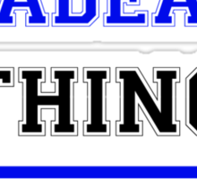 It's a THADEAUS thing, you wouldn't understand !! Sticker