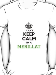 I cant keep calm Im a Merillat T-Shirt