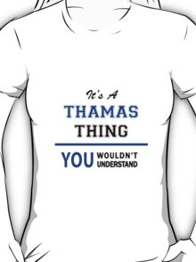 It's a THAMAS thing, you wouldn't understand !! T-Shirt