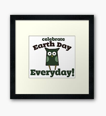 Celebrate earth day every day  Framed Print
