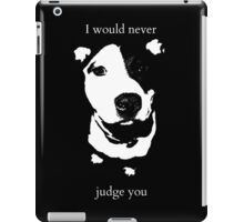 I would never judge you iPad Case/Skin