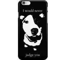 I would never judge you iPhone Case/Skin