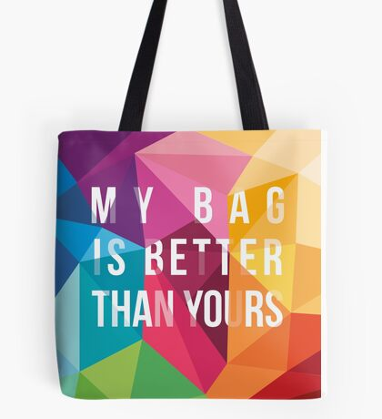 My Bag Is Better Than Yours Tote Bag