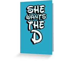 She wants the D Greeting Card