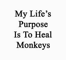 My Life's Purpose Is To Heal Monkeys  Unisex T-Shirt