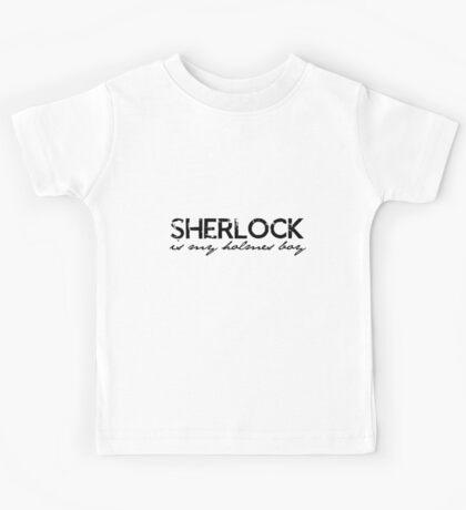 Sherlock is my Holmes Boy redo Kids Tee