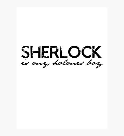 Sherlock is my Holmes Boy redo Photographic Print
