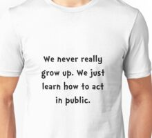 Act In Public Unisex T-Shirt