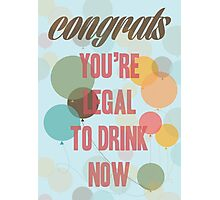 Congrats, you are legal to drink now Photographic Print