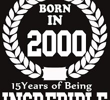 Born In 2000 15 Years Of Being Incredible by crazyarts