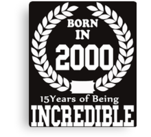 Born In 2000 15 Years Of Being Incredible Canvas Print