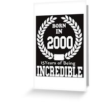 Born In 2000 15 Years Of Being Incredible Greeting Card