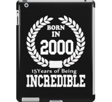 Born In 2000 15 Years Of Being Incredible iPad Case/Skin