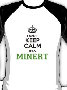 I cant keep calm Im a MINERT T-Shirt