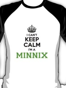 I cant keep calm Im a MINNIX T-Shirt