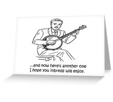 Banjo: Enjoy it Inbreds! Greeting Card