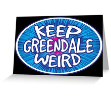 Keep Greendale Weird Greeting Card