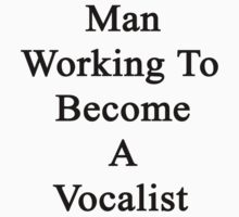 Man Working To Become A Vocalist  T-Shirt