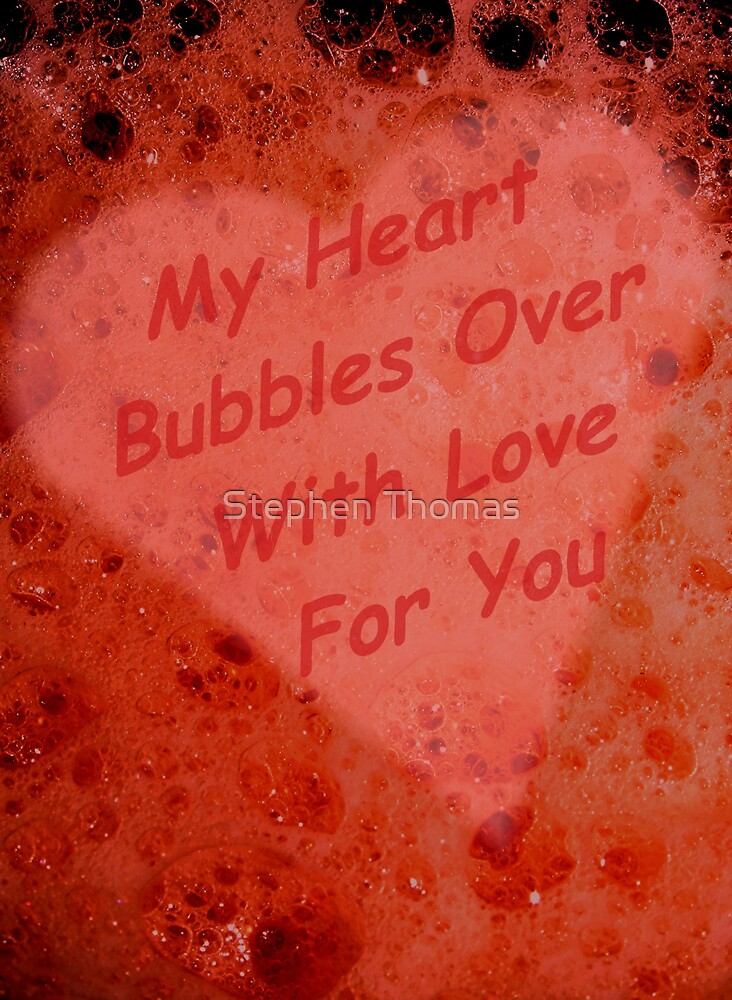 My Heart Bubbles Over With Love For You by Stephen Thomas