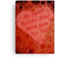 My Heart Bubbles Over With Love For You Canvas Print