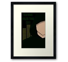 You Have Failed This City Framed Print