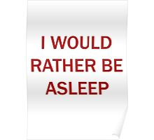 I would rather be asleep Poster