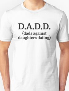 D.A.D.D. (dads against daughters dating) T-Shirt