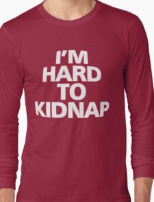 I'm hard to kidnap Long Sleeve T-Shirt