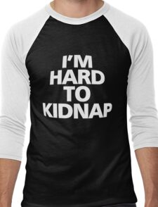 I'm hard to kidnap Men's Baseball ¾ T-Shirt