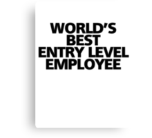 World's best entry level employee Canvas Print