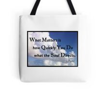 What matters is how quickly you do what the soul directs. Tote Bag