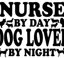 NURSE by day DOG LOVER by night by BADASSTEES