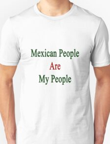 Mexican People Are My People  T-Shirt