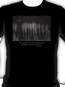 The clearest way to the Universe is through a forest wilderness. T-Shirt
