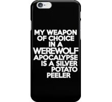 My weapon of choice in a Werewolf Apocalypse is a silver potato peeler iPhone Case/Skin