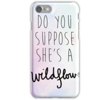 Do You Suppose She's a Wildflower iPhone Case/Skin