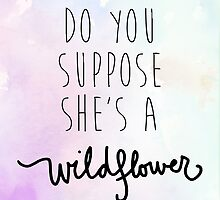 Do You Suppose She's a Wildflower by Franchesca Cox